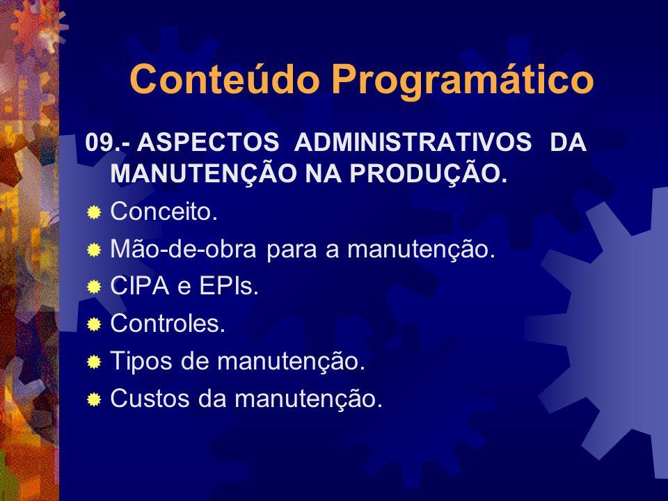 Conteúdo Programático 09.- ASPECTOS ADMINISTRATIVOS DA MANUTENÇÃO NA PRODUÇÃO. Conceito. Mão-de-obra para a manutenção. CIPA e EPIs. Controles. Tipos