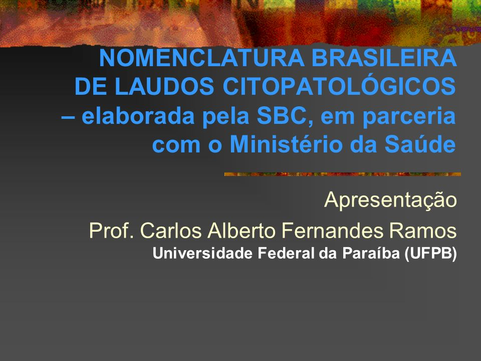 NOMENCLATURA BRASILEIRA DE LAUDOS CITOPATOLÓGICOS - SBC CITOLOGIA CONVENCIONAL CITOLOGIA EM MEIO LÍQUIDO TIPO DE AMOSTRA