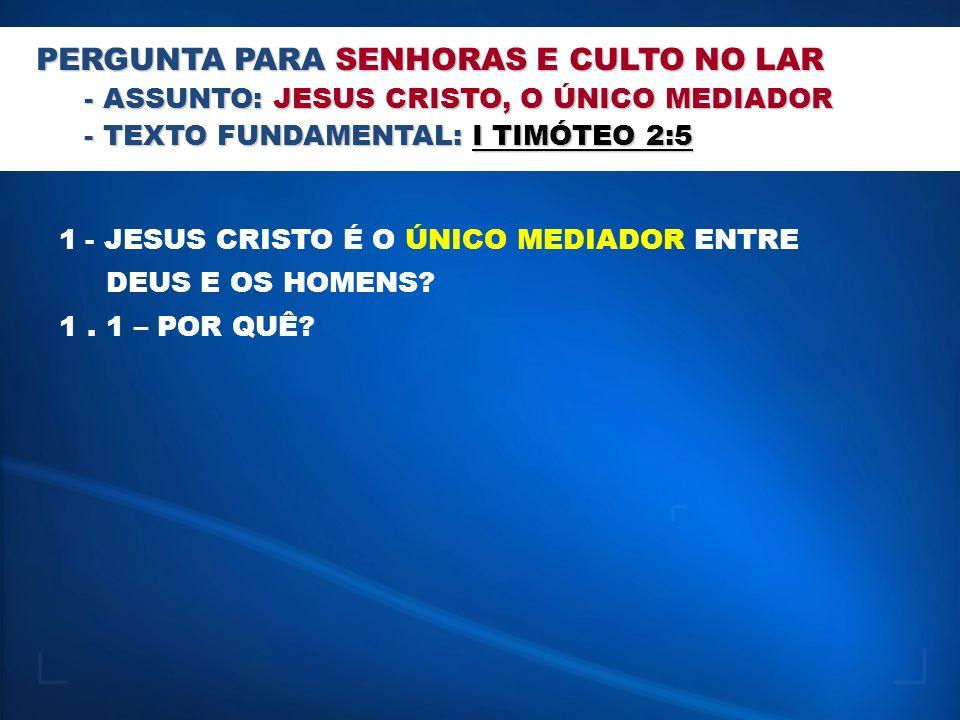 PERGUNTA PARA JOVENS E OBREIROS - ASSUNTO: JESUS CRISTO, O ÚNICO MEDIADOR - TEXTO FUNDAMENTAL: MATEUS CAP.