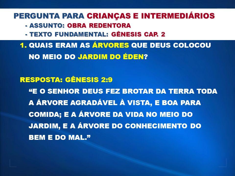PERGUNTA PARA ADOLESCENTES - ASSUNTO: OBRA REDENTORA - TEXTO FUNDAMENTAL: GÊNESIS CAP.