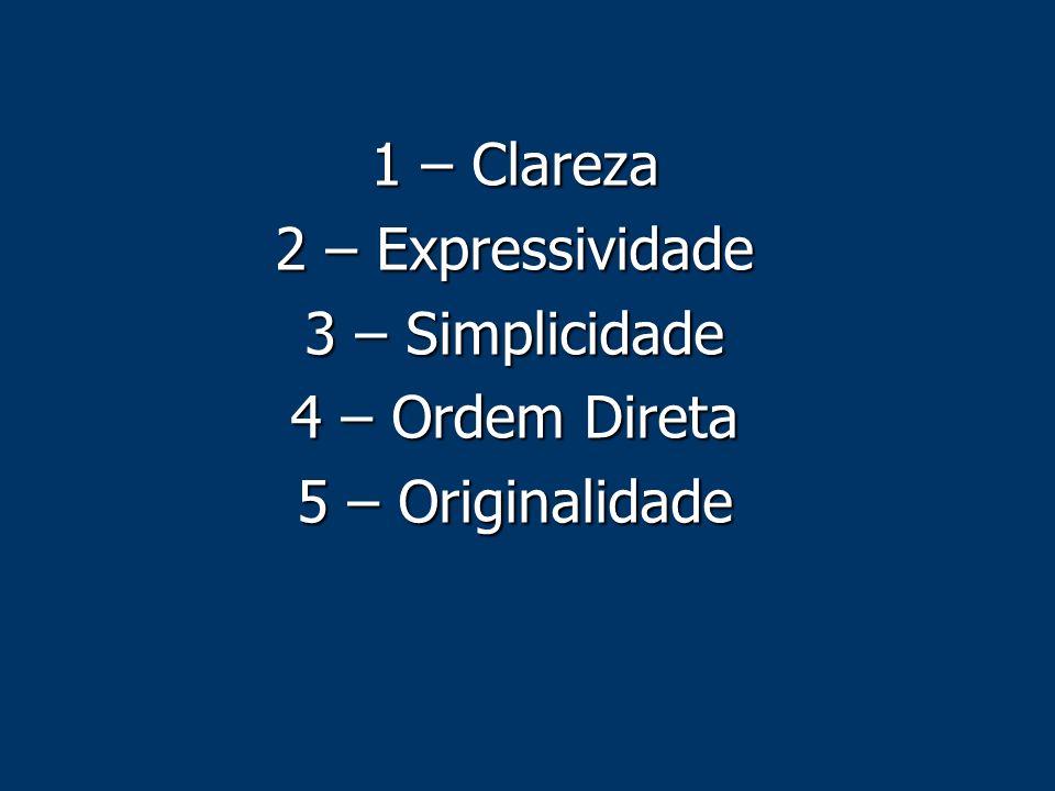 1 – Clareza 2 – Expressividade 3 – Simplicidade 4 – Ordem Direta 5 – Originalidade