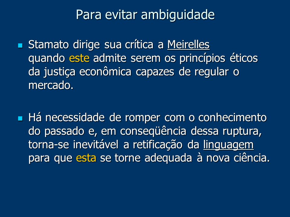 Para evitar ambiguidade Stamato dirige sua crítica a Meirelles quando este admite serem os princípios éticos da justiça econômica capazes de regular o