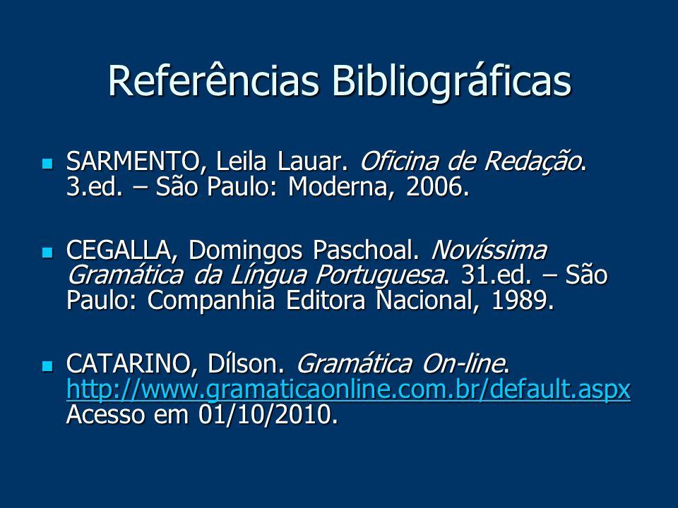 Referências Bibliográficas SARMENTO, Leila Lauar. Oficina de Redação. 3.ed. – São Paulo: Moderna, 2006. SARMENTO, Leila Lauar. Oficina de Redação. 3.e