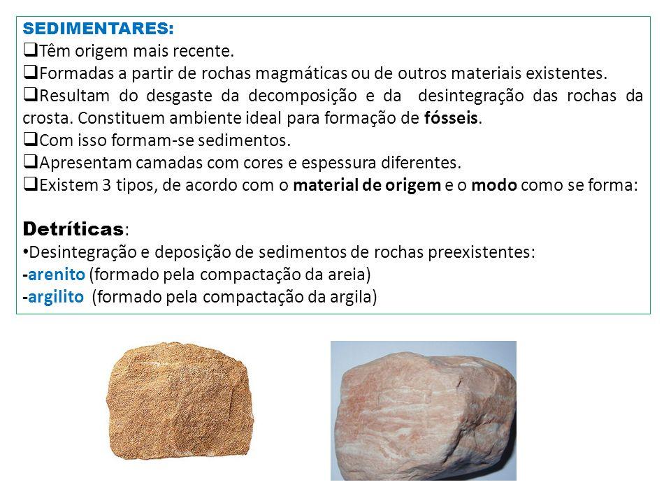 SEDIMENTARES: Têm origem mais recente. Formadas a partir de rochas magmáticas ou de outros materiais existentes. Resultam do desgaste da decomposição