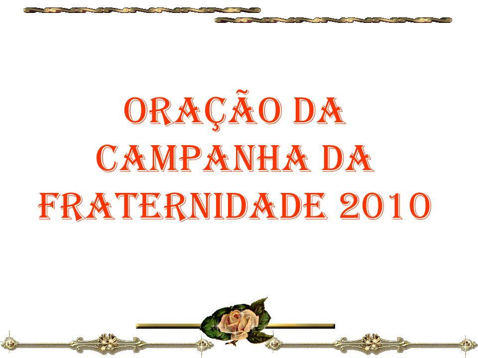 ORAÇÃO DA CAMPANHA DA FRATERNIDADE 2010