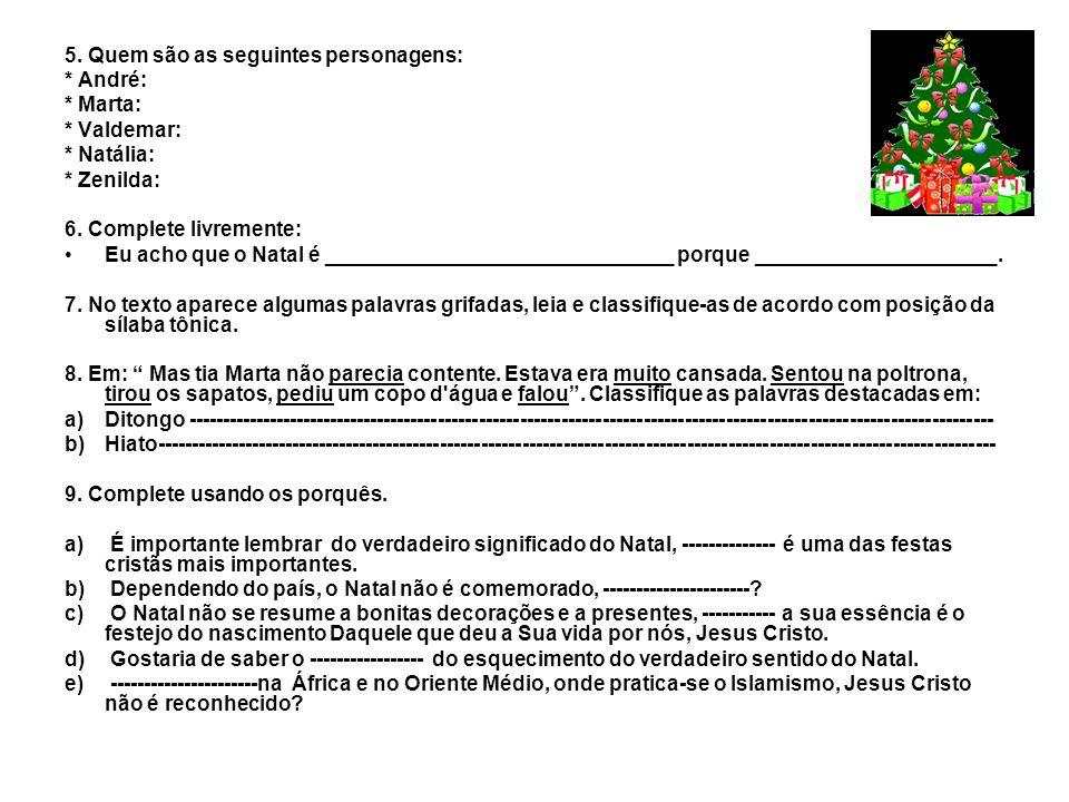 5. Quem são as seguintes personagens: * André: * Marta: * Valdemar: * Natália: * Zenilda: 6. Complete livremente: Eu acho que o Natal é ______________