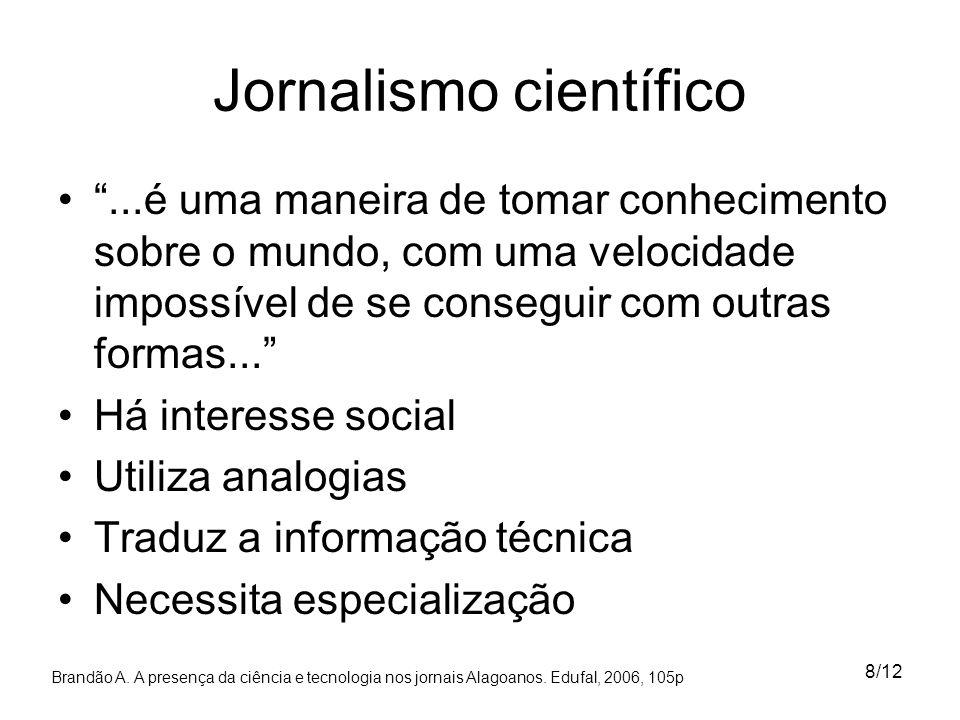8/12 Jornalismo científico...é uma maneira de tomar conhecimento sobre o mundo, com uma velocidade impossível de se conseguir com outras formas... Há