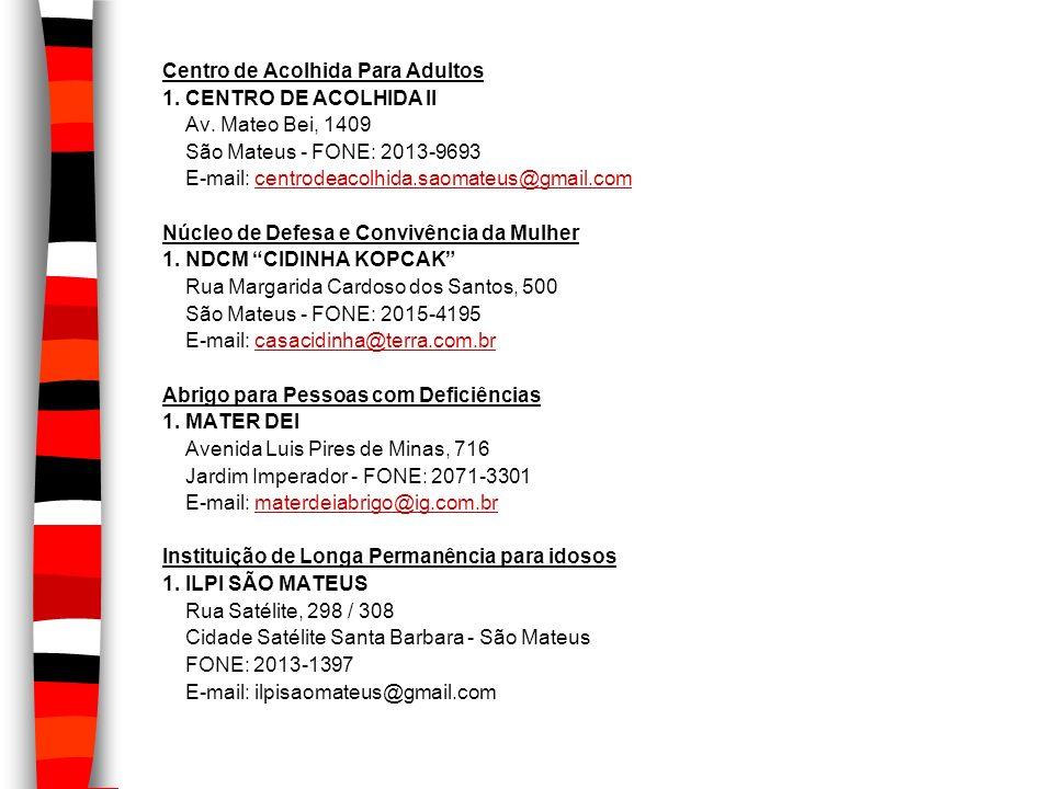 Centro de Acolhida Para Adultos 1. CENTRO DE ACOLHIDA II Av. Mateo Bei, 1409 São Mateus - FONE: 2013-9693 E-mail: centrodeacolhida.saomateus@gmail.com