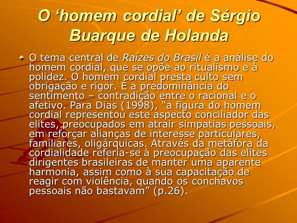 O homem cordial de Sérgio Buarque de Holanda O tema central de Raízes do Brasil é a análise do homem cordial, que se opõe ao ritualismo e à polidez. O