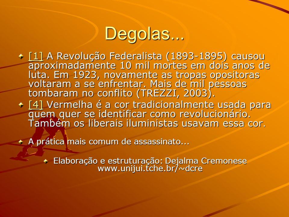 Degolas... [1][1] A Revolução Federalista (1893-1895) causou aproximadamente 10 mil mortes em dois anos de luta. Em 1923, novamente as tropas opositor