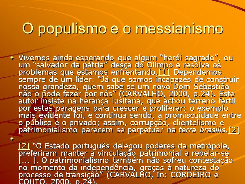 O populismo e o messianismo Vivemos ainda esperando que algum herói sagrado, ou um salvador da pátria desça do Olimpo e resolva os problemas que estam