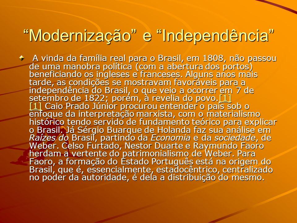 Modernização e Independência A vinda da família real para o Brasil, em 1808, não passou de uma manobra política (com a abertura dos portos) benefician