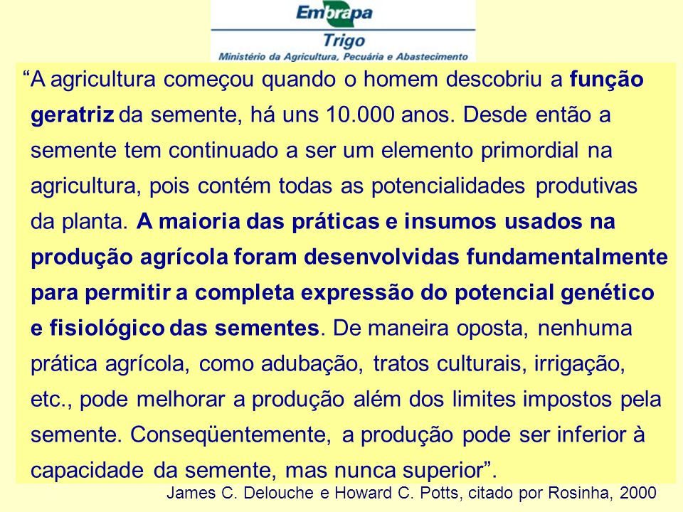 Agricultura... a agricultura consiste no esforço para situar a planta cultivada nas condições ótimas de meio (clima, solo) para lhe tirar o máximo ren