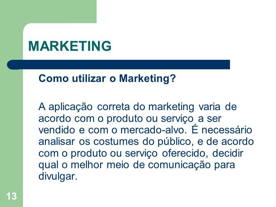 13 MARKETING Como utilizar o Marketing? A aplicação correta do marketing varia de acordo com o produto ou serviço a ser vendido e com o mercado-alvo.