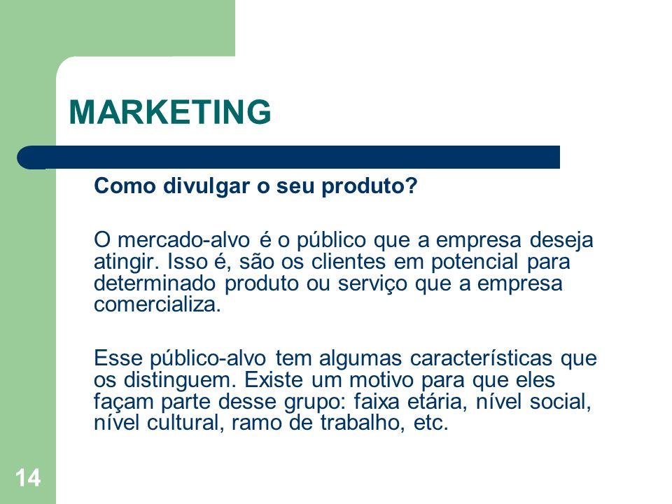 14 MARKETING Como divulgar o seu produto? O mercado-alvo é o público que a empresa deseja atingir. Isso é, são os clientes em potencial para determina