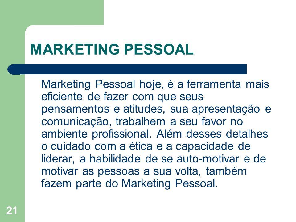 21 MARKETING PESSOAL Marketing Pessoal hoje, é a ferramenta mais eficiente de fazer com que seus pensamentos e atitudes, sua apresentação e comunicaçã