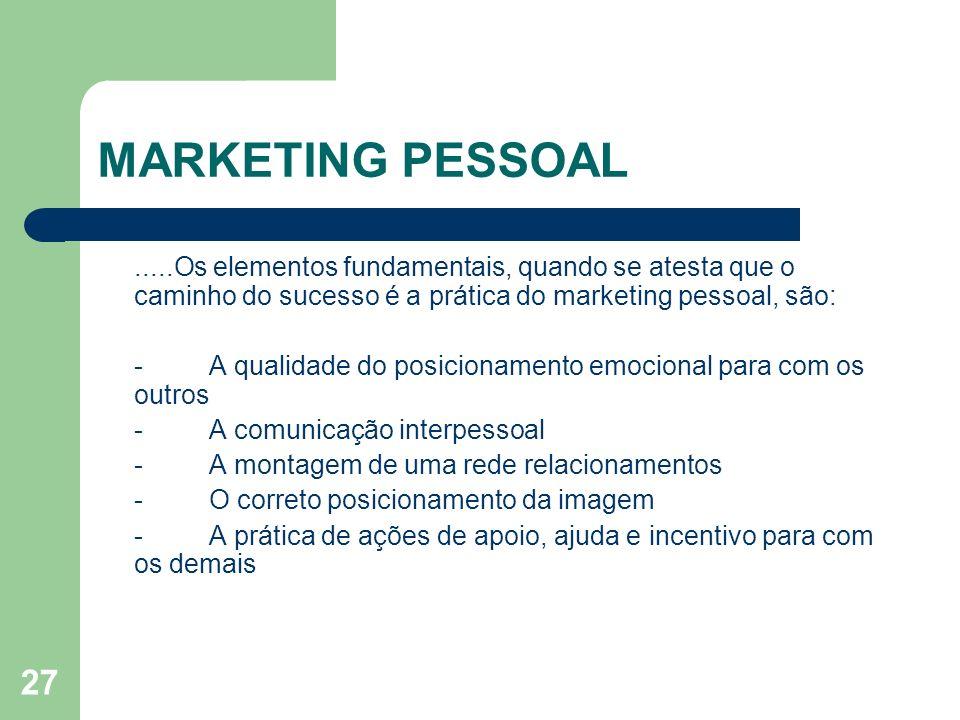 27 MARKETING PESSOAL.....Os elementos fundamentais, quando se atesta que o caminho do sucesso é a prática do marketing pessoal, são: - A qualidade do