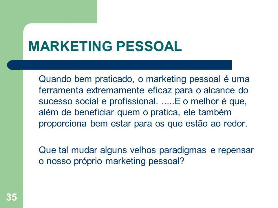 35 MARKETING PESSOAL Quando bem praticado, o marketing pessoal é uma ferramenta extremamente eficaz para o alcance do sucesso social e profissional...