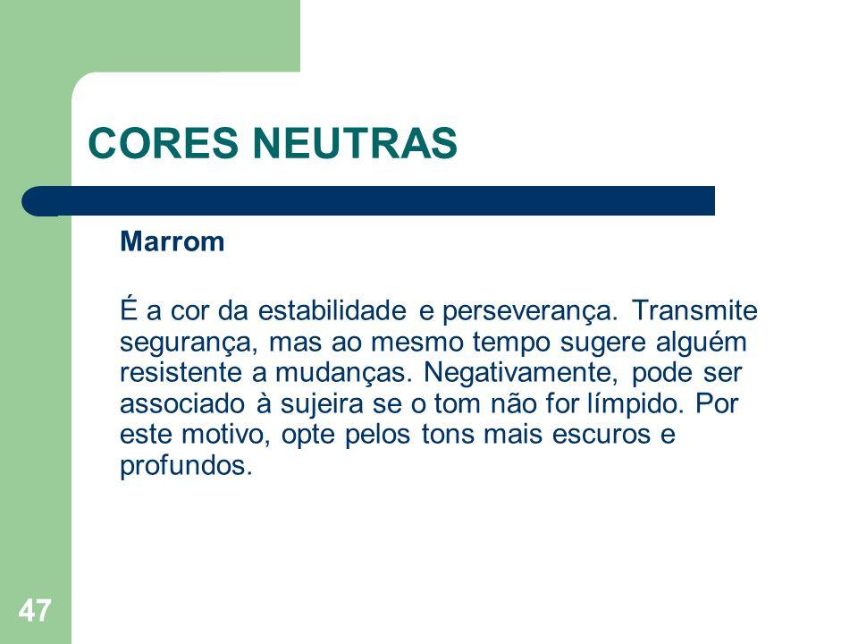 47 CORES NEUTRAS Marrom É a cor da estabilidade e perseverança. Transmite segurança, mas ao mesmo tempo sugere alguém resistente a mudanças. Negativam