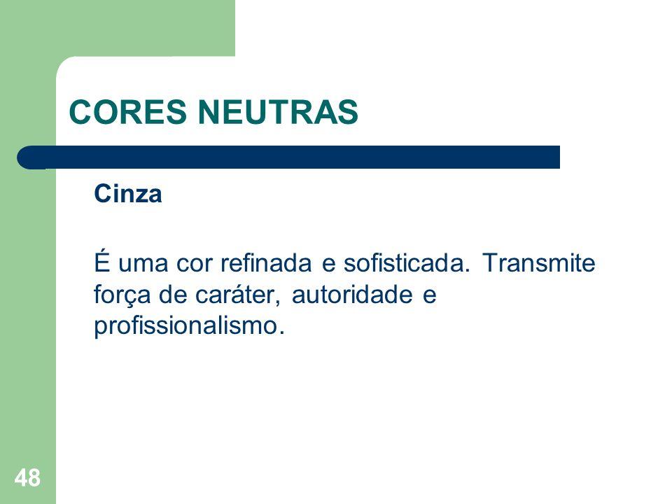 48 CORES NEUTRAS Cinza É uma cor refinada e sofisticada. Transmite força de caráter, autoridade e profissionalismo.