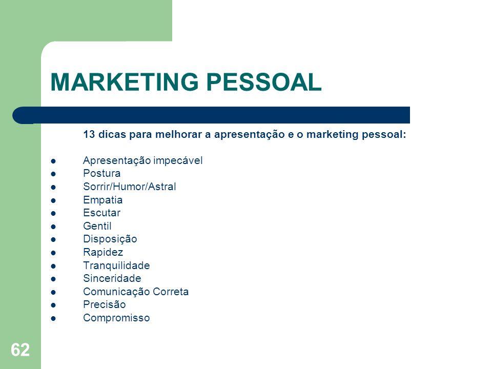 62 MARKETING PESSOAL 13 dicas para melhorar a apresentação e o marketing pessoal: Apresentação impecável Postura Sorrir/Humor/Astral Empatia Escutar G