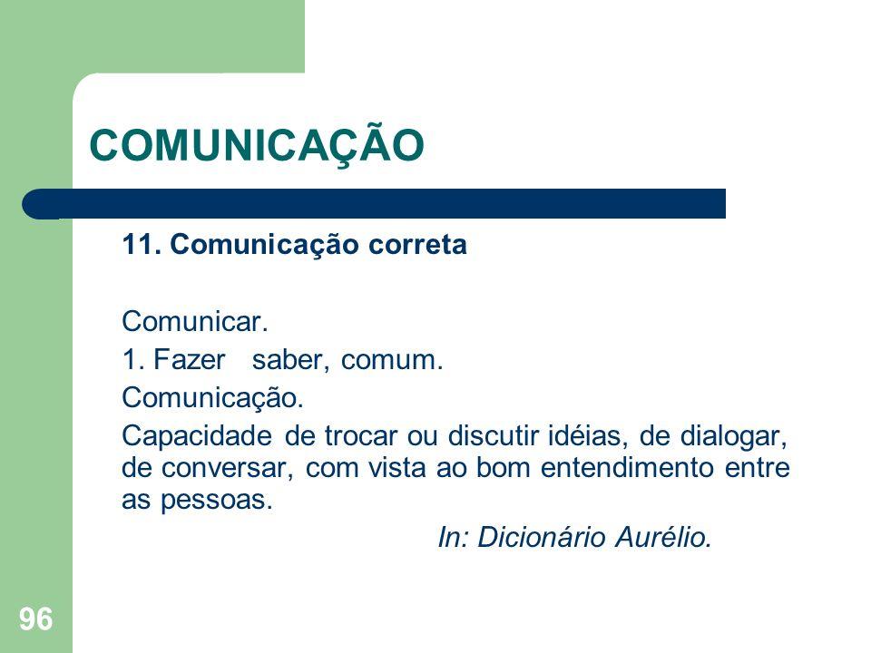 96 COMUNICAÇÃO 11. Comunicação correta Comunicar. 1. Fazer saber, comum. Comunicação. Capacidade de trocar ou discutir idéias, de dialogar, de convers