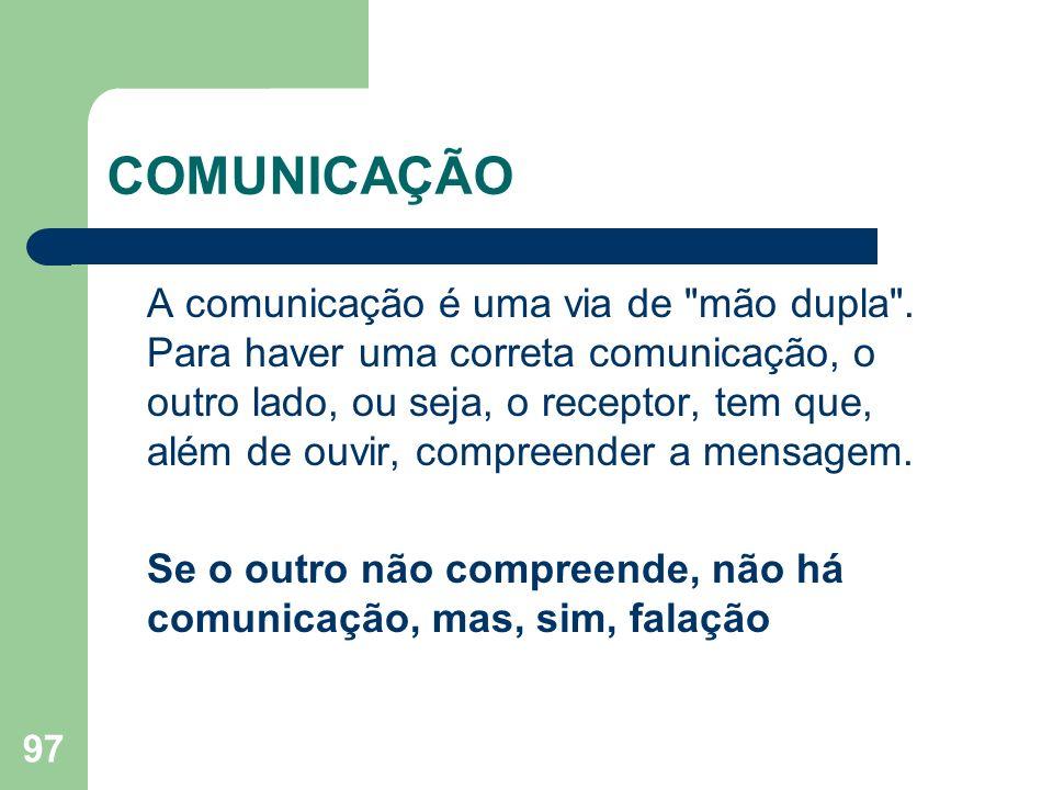 97 COMUNICAÇÃO A comunicação é uma via de