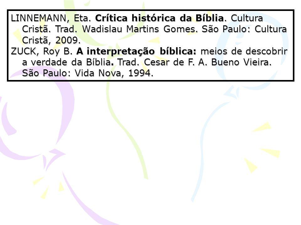 LINNEMANN, Eta. Crítica histórica da Bíblia. Cultura Cristã. Trad. Wadislau Martins Gomes. São Paulo: Cultura Cristã, 2009. ZUCK, Roy B. A interpretaç