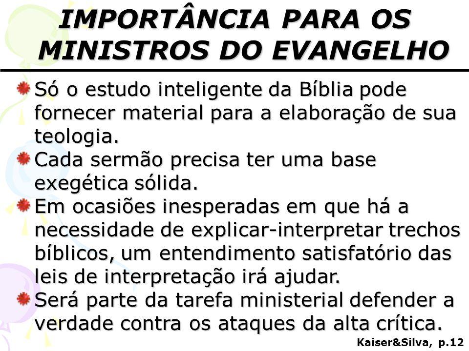 IMPORTÂNCIA PARA OS MINISTROS DO EVANGELHO Só o estudo inteligente da Bíblia pode fornecer material para a elaboração de sua teologia. Cada sermão pre