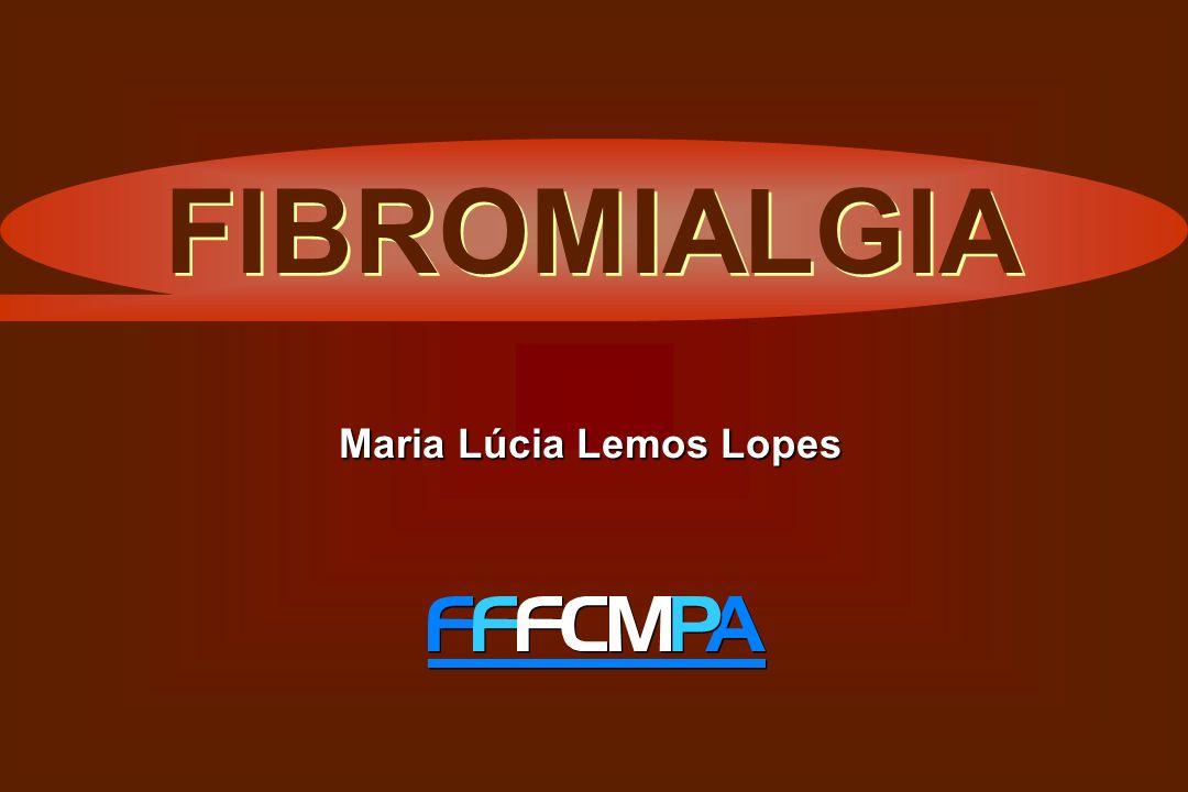 FIBROMIALGIA QUADRO CLÍNICO: Deve-se lembrar que os pacientes com fibromialgia não apresentam lesão, mas sofrem de desregulação.