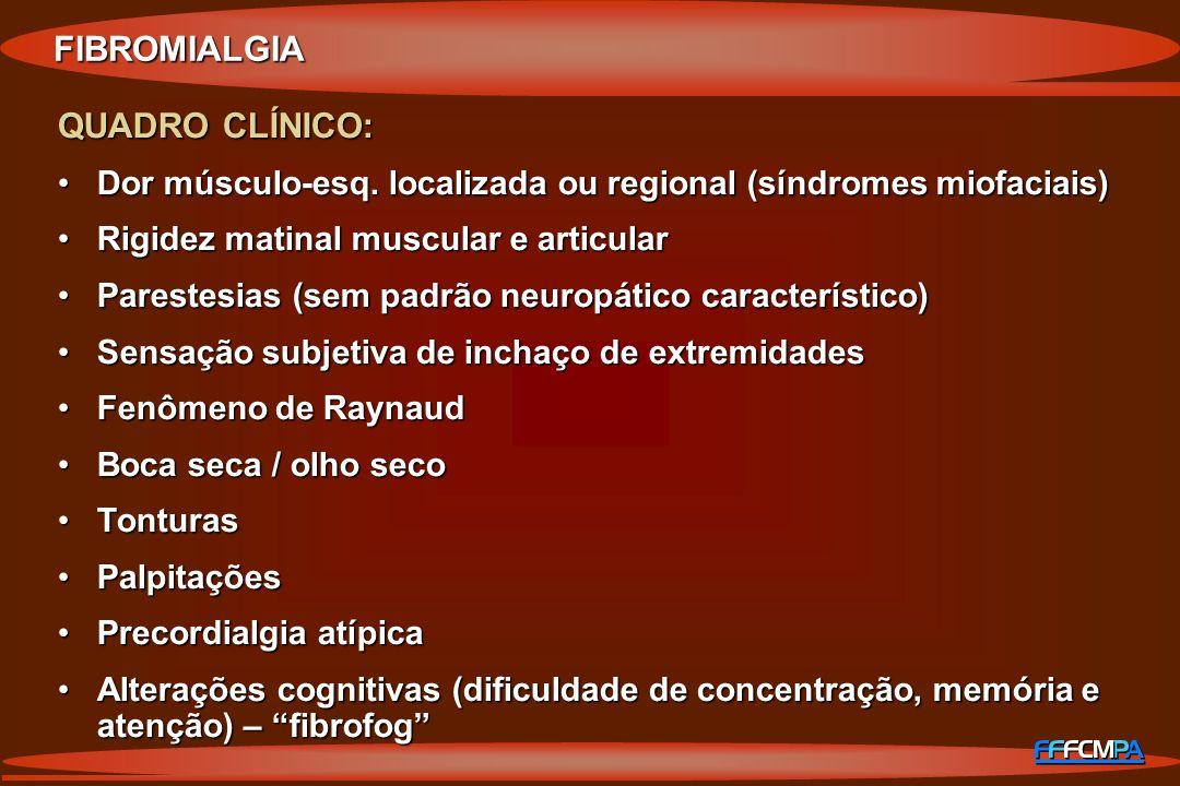 FIBROMIALGIA QUADRO CLÍNICO: Dor músculo-esq. localizada ou regional (síndromes miofaciais)Dor músculo-esq. localizada ou regional (síndromes miofacia