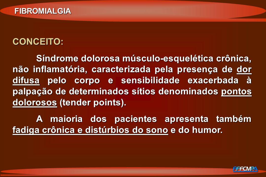 FIBROMIALGIA CONCEITO: Síndrome dolorosa músculo-esquelética crônica, não inflamatória, caracterizada pela presença de dor difusa pelo corpo e sensibi