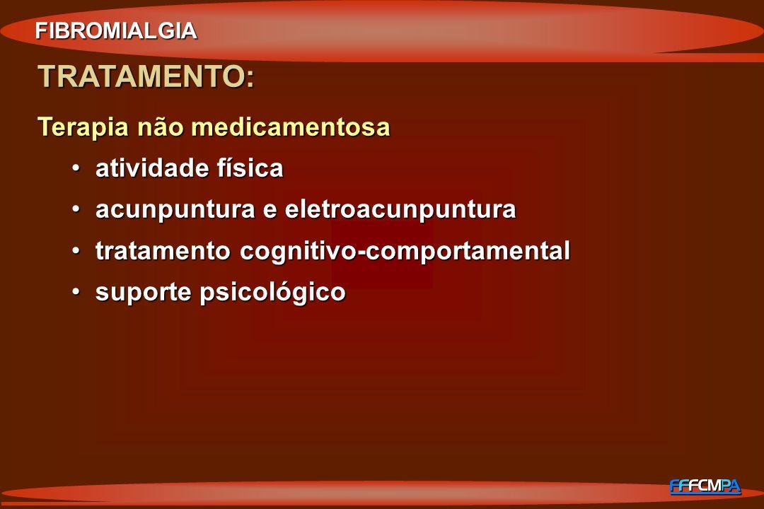 FIBROMIALGIA TRATAMENTO: Terapia não medicamentosa atividade físicaatividade física acunpuntura e eletroacunpunturaacunpuntura e eletroacunpuntura tra