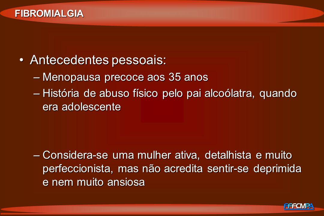 Antecedentes pessoais:Antecedentes pessoais: –Menopausa precoce aos 35 anos –História de abuso físico pelo pai alcoólatra, quando era adolescente –Con