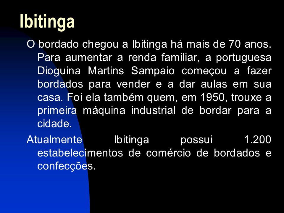 Ibitinga O bordado chegou a Ibitinga há mais de 70 anos. Para aumentar a renda familiar, a portuguesa Dioguina Martins Sampaio começou a fazer bordado