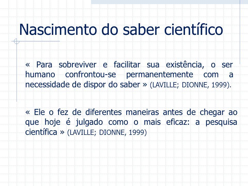 Nascimento do saber científico « Para sobreviver e facilitar sua existência, o ser humano confrontou-se permanentemente com a necessidade de dispor do