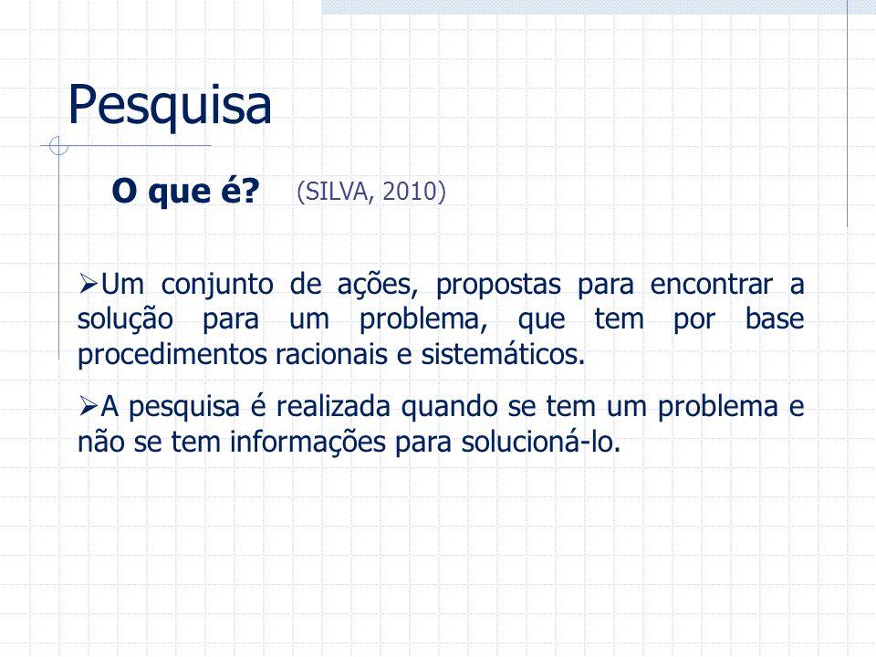 Pesquisa Um conjunto de ações, propostas para encontrar a solução para um problema, que tem por base procedimentos racionais e sistemáticos. A pesquis