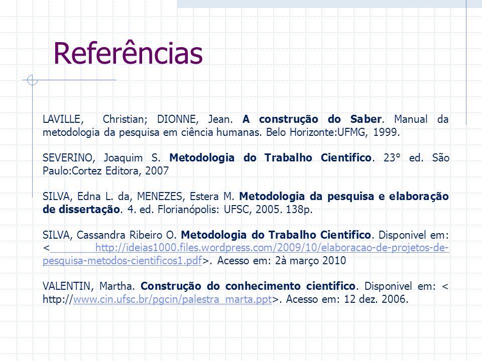 LAVILLE, Christian; DIONNE, Jean. A construção do Saber. Manual da metodologia da pesquisa em ciência humanas. Belo Horizonte:UFMG, 1999. SEVERINO, Jo