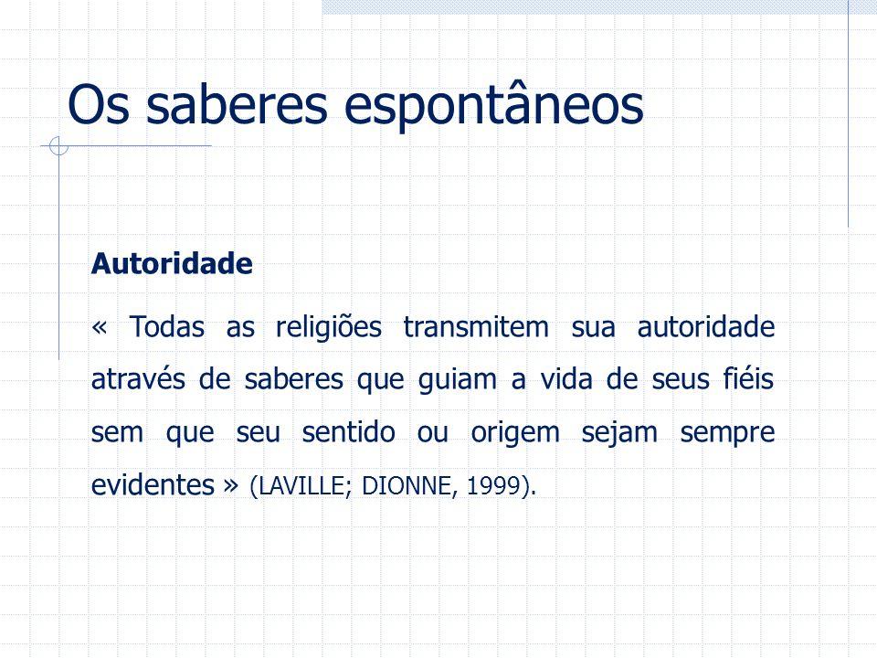 Os saberes espontâneos Autoridade « Todas as religiões transmitem sua autoridade através de saberes que guiam a vida de seus fiéis sem que seu sentido