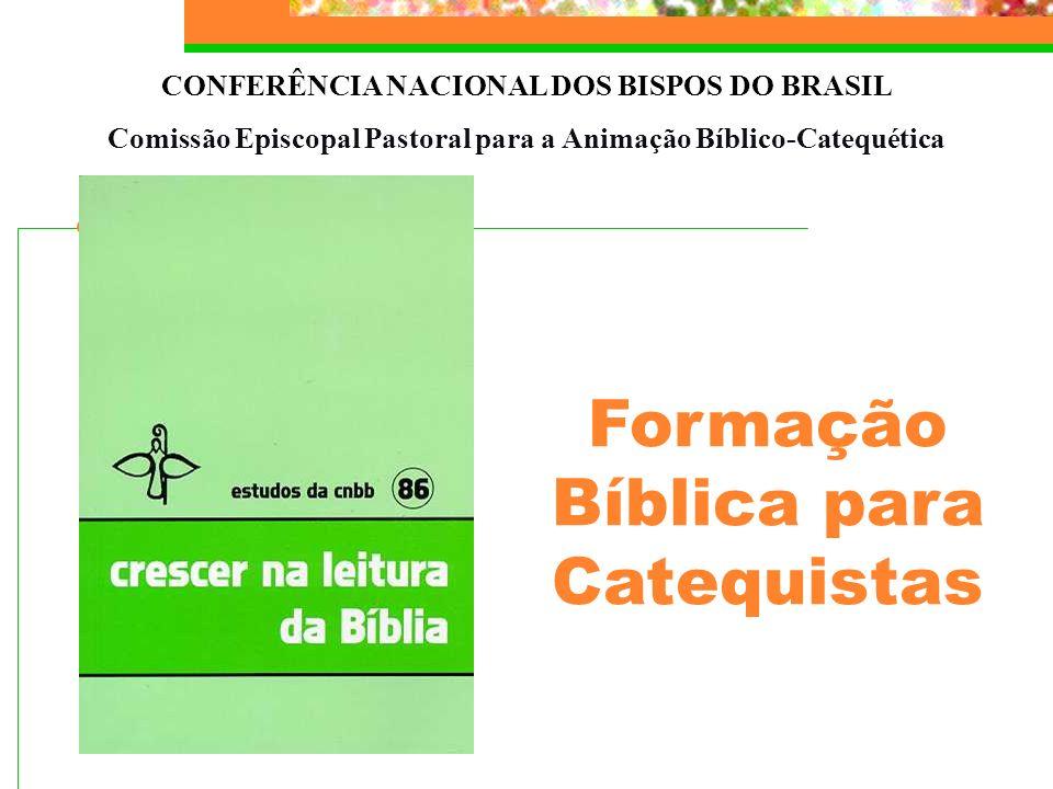 CONFERÊNCIA NACIONAL DOS BISPOS DO BRASIL Comissão Episcopal Pastoral para a Animação Bíblico-Catequética Formação Bíblica para Catequistas
