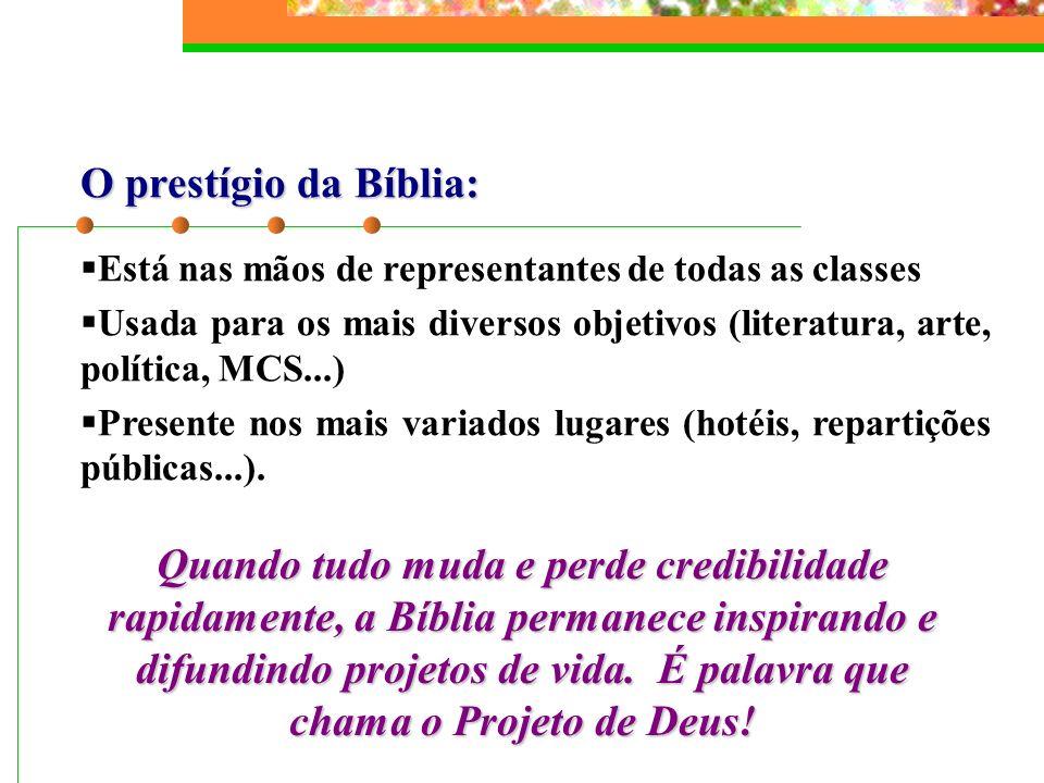 O prestígio da Bíblia: Está nas mãos de representantes de todas as classes Usada para os mais diversos objetivos (literatura, arte, política, MCS...)