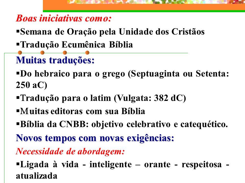 Boas iniciativas como: Semana de Oração pela Unidade dos Cristãos Tradução Ecumênica Bíblia Muitas traduções: Do hebraico para o grego (Septuaginta ou