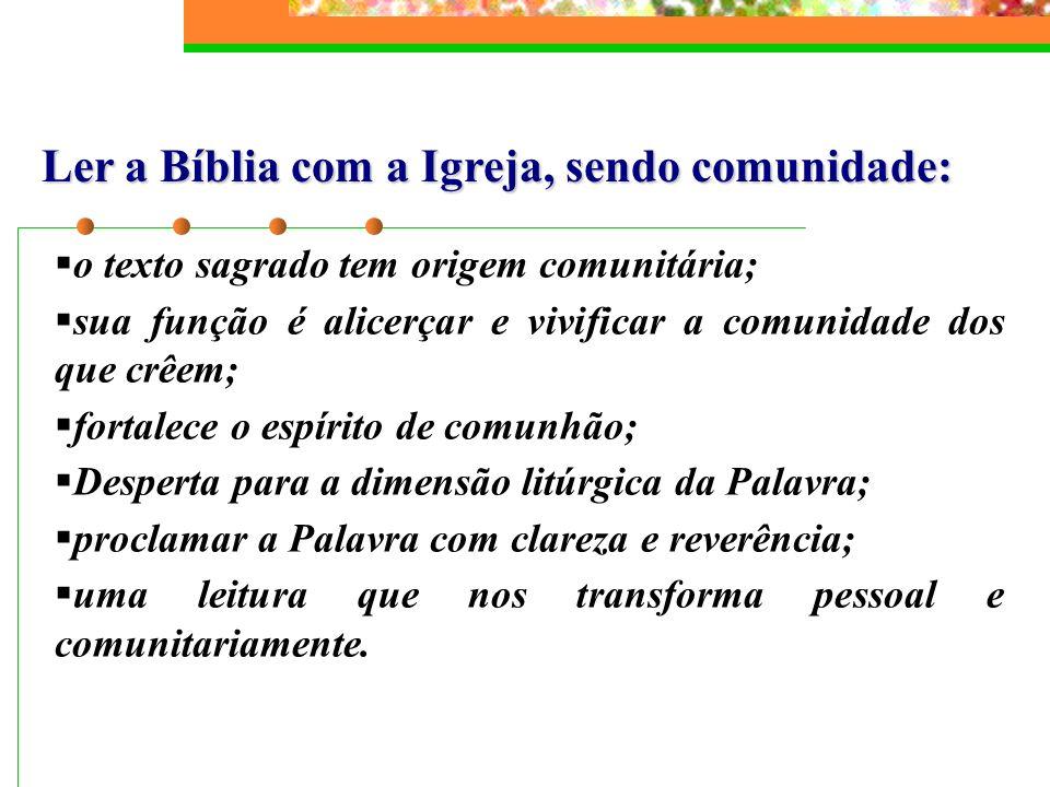 Ler a Bíblia com a Igreja, sendo comunidade: o texto sagrado tem origem comunitária; sua função é alicerçar e vivificar a comunidade dos que crêem; fo