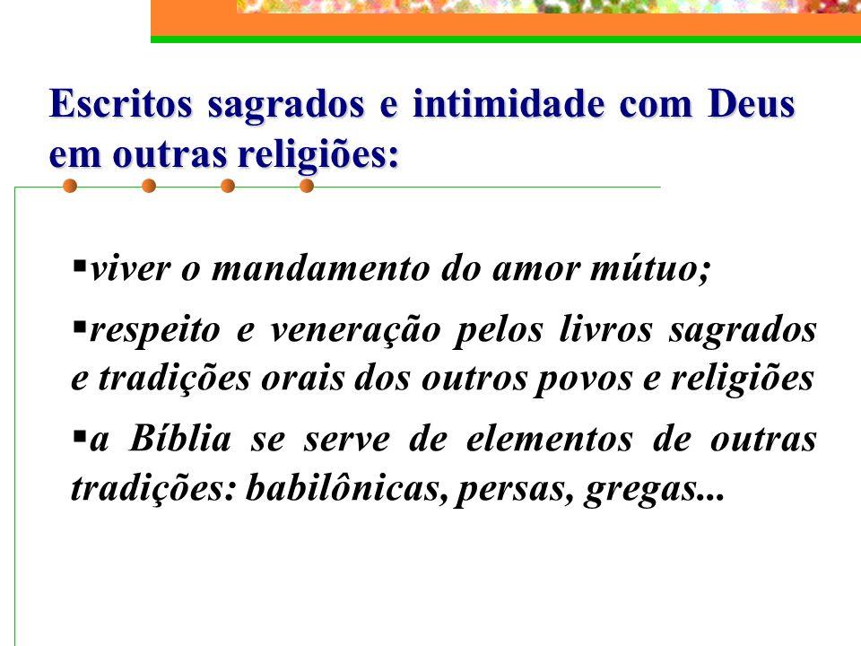 Escritos sagrados e intimidade com Deus em outras religiões: viver o mandamento do amor mútuo; respeito e veneração pelos livros sagrados e tradições