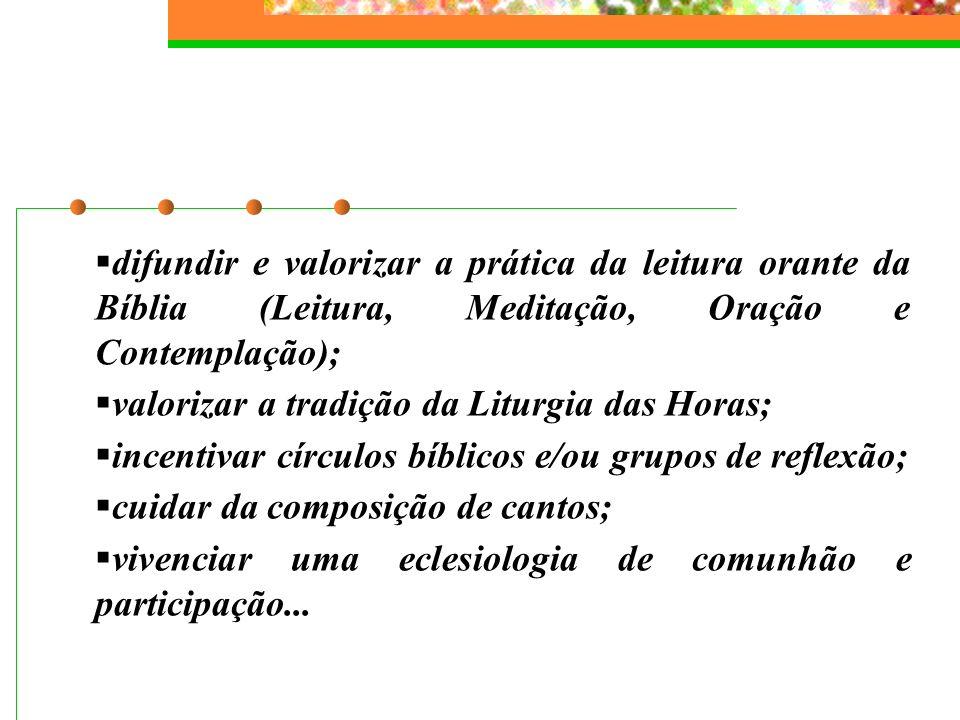 difundir e valorizar a prática da leitura orante da Bíblia (Leitura, Meditação, Oração e Contemplação); valorizar a tradição da Liturgia das Horas; in