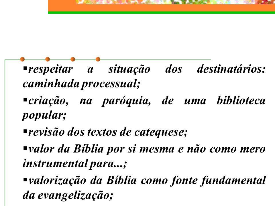 respeitar a situação dos destinatários: caminhada processual; criação, na paróquia, de uma biblioteca popular; revisão dos textos de catequese; valor