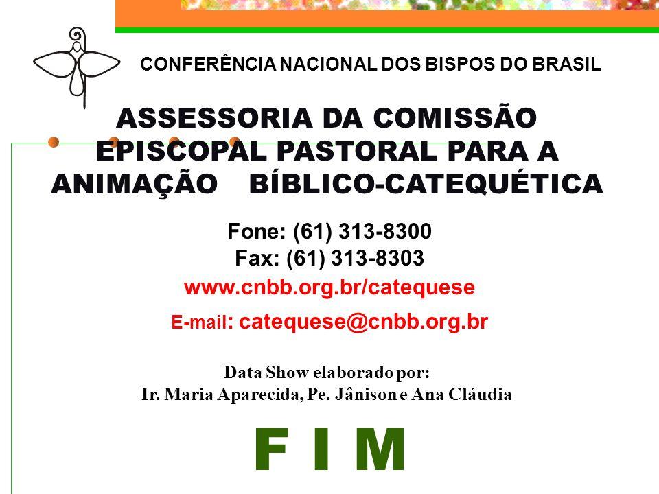 ASSESSORIA DA COMISSÃO EPISCOPAL PASTORAL PARA A ANIMAÇÃO BÍBLICO-CATEQUÉTICA Fone: (61) 313-8300 Fax: (61) 313-8303 www.cnbb.org.br/catequese E-mail