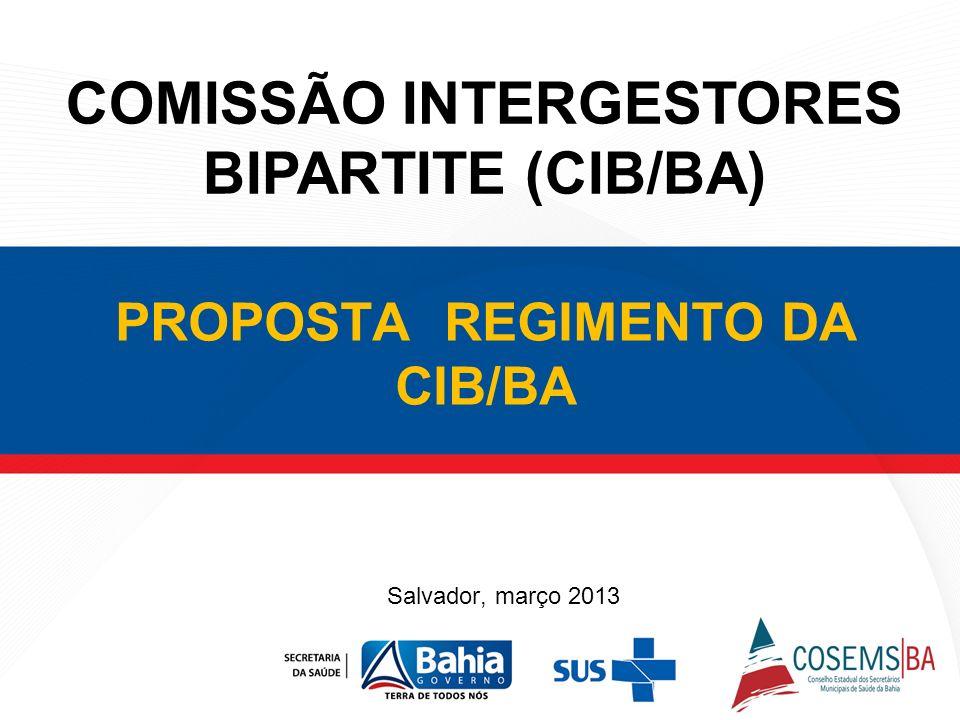 PROPOSTA REGIMENTO DA CIB/BA COMISSÃO INTERGESTORES BIPARTITE (CIB/BA) Salvador, março 2013