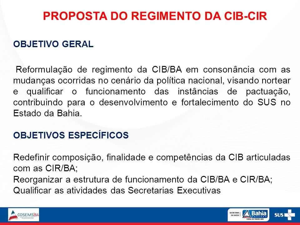 OBJETIVO GERAL Reformulação de regimento da CIB/BA em consonância com as mudanças ocorridas no cenário da política nacional, visando nortear e qualifi