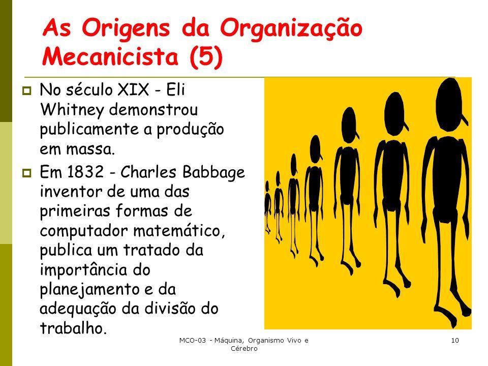 MCO-03 - Máquina, Organismo Vivo e Cérebro 10 As Origens da Organização Mecanicista (5) No século XIX - Eli Whitney demonstrou publicamente a produção